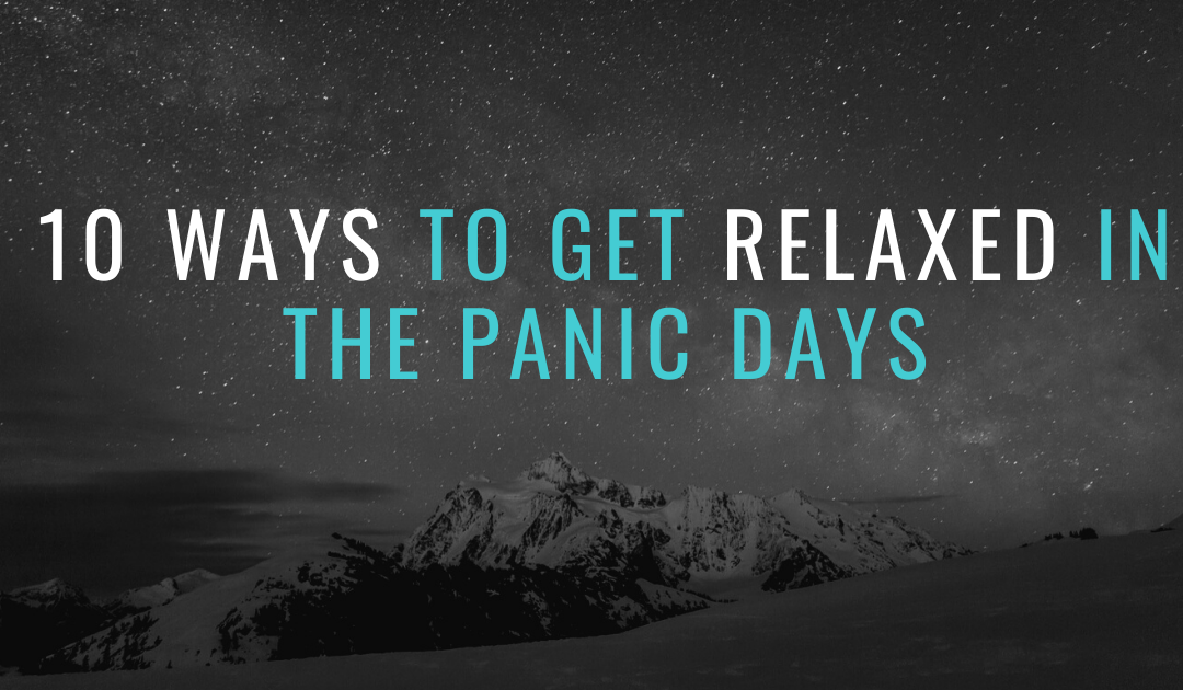 10 ways to get RELAXED in the panic days